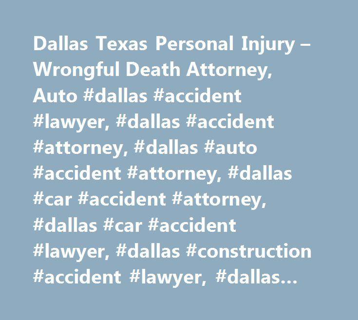Dallas Texas Personal Injury – Wrongful Death Attorney, Auto #dallas #accident #lawyer, #dallas #accident #attorney, #dallas #auto #accident #attorney, #dallas #car #accident #attorney, #dallas #car #accident #lawyer, #dallas #construction #accident #lawyer, #dallas #injury #lawyer, #dallas #injury #attorney, #dallas #personal #injury #lawyer, #dallas #personal #injury #attorney, #dallas #truck #accident #lawyer, #dallas #wrongful #death #attorney, #wrongful #death #lawyer #dallas, #texas…