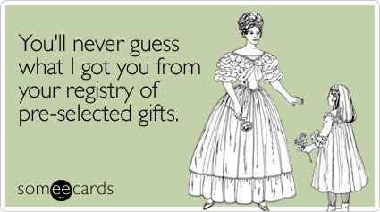 Funny Wedding Ecard: You'll never guess what I got you from your registry of pre-selected gifts.