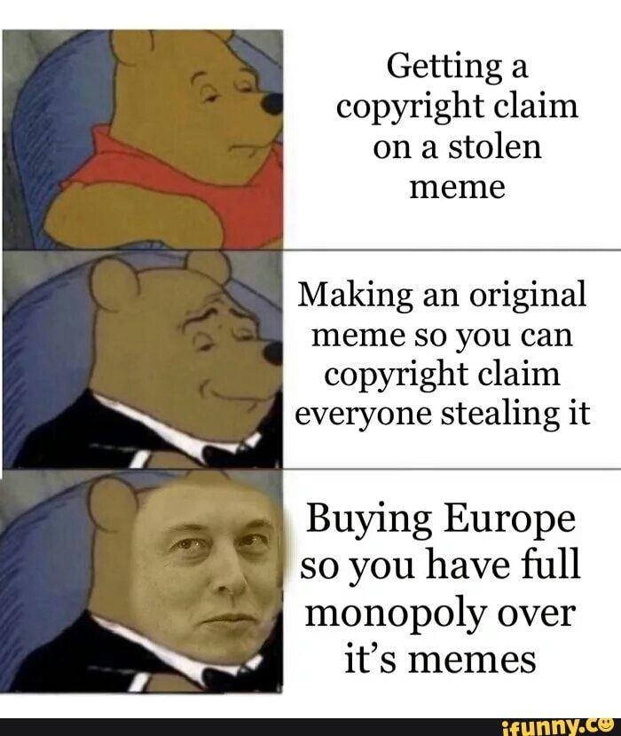 Getting A Copyright Claim On A Stolen Meme Making An Original Meme So You Can Copyright Claim Everyone Stealing It Buying Europe So You Have Full Monopoly Over Memes Monopoly