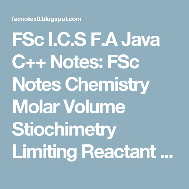 FSc I.C.S F.A Java C++ Notes: FSc Notes Chemistry Molar Volume Stiochimetry Limiting Reactant Yield