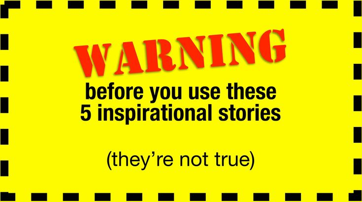 Warning: before you use these 5 inspirational stories (they're not true)
