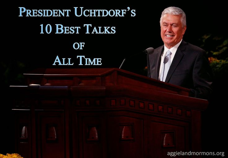 President Uchtdorf's 10 Best Talks of All Time   Aggieland Mormons