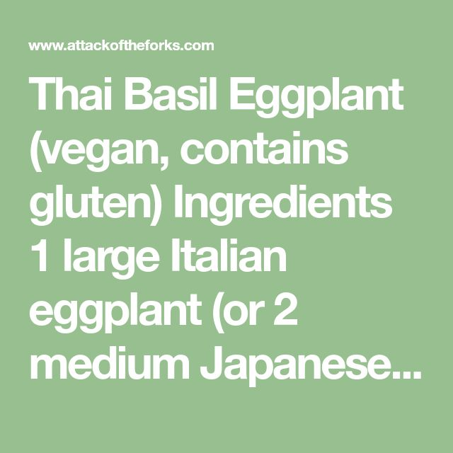 Thai Basil Eggplant (vegan, contains gluten) Ingredients 1 large Italian eggplant (or 2 medium Japanese or Chinese eggplants) 1 green bell pepper, thinly sliced 1 red bell pepper, thinly sliced 1 yellow bell pepper, thinly sliced 1 white onion, halved and thinly sliced 1 14-oz. block firm tofu 2 cloves garlic, minced basil leaves vegetable …
