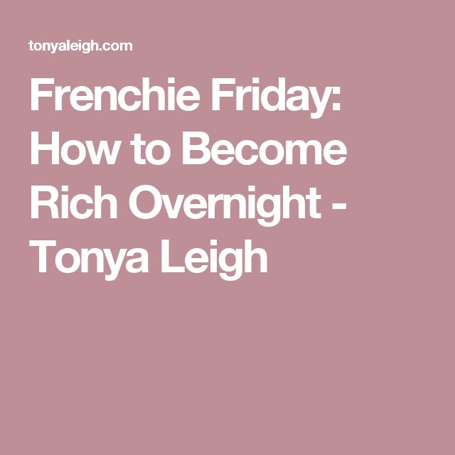 Frenchie Friday: How to Become Rich Overnight - Tonya Leigh