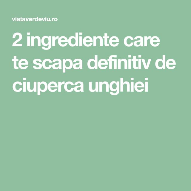 2 ingrediente care te scapa definitiv de ciuperca unghiei