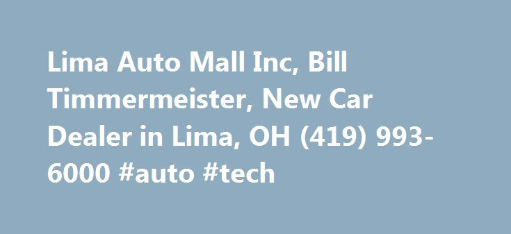 Lima Auto Mall Inc, Bill Timmermeister, New Car Dealer in Lima, OH (419) 993-6000 #auto #tech http://france.remmont.com/lima-auto-mall-inc-bill-timmermeister-new-car-dealer-in-lima-oh-419-993-6000-auto-tech/  #lima auto mall # The office address of Lima Auto Mall Inc is 2100 N Cable Rd Lima, Ohio. Bill Timmermeister is the owner or official contact person(Owner). Please call Lima Auto Mall Inc at (419) 993-6000 for more information about their services. We will appreciate if you let Bill…