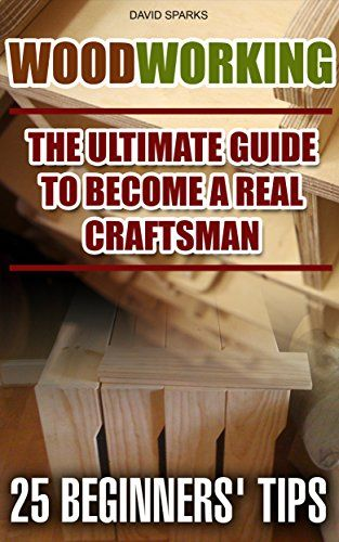 FREE TODAY - Woodworking The Ultimate Guide To Become A Real Craftsman, 25 Beginners' Tips: (DIY household hacks, wood pallets, wood pallet projects, diy decoration ... design, DIY Hacks, diy pallet furni) by David Sparks http://www.amazon.com/dp/B019LWATH6/ref=cm_sw_r_pi_dp_ALQEwb1GK9PMD