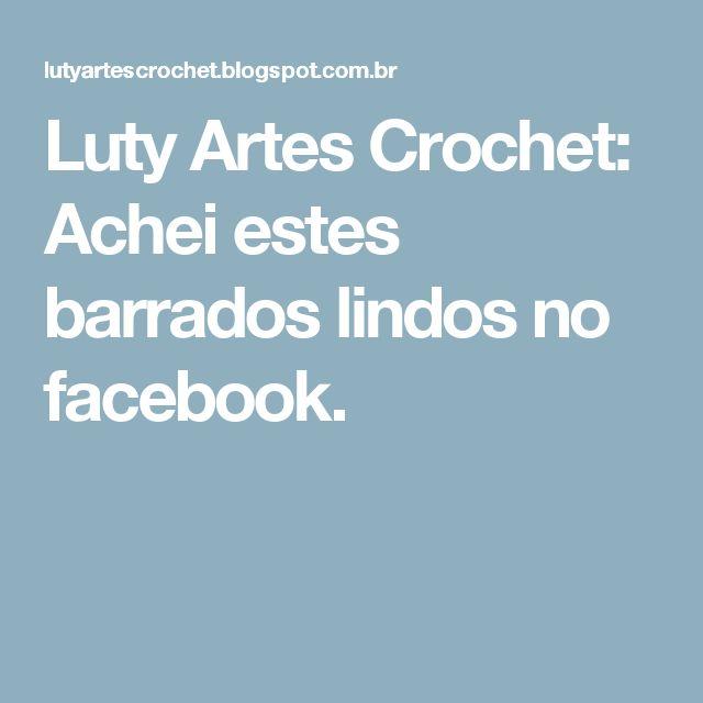 Luty Artes Crochet: Achei estes barrados lindos no facebook.