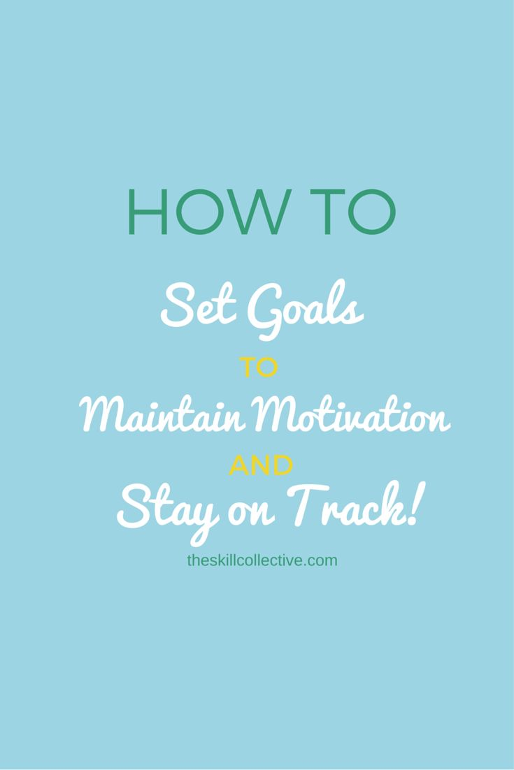 How to set goals to maintain motivation and stay on track http://theskillcollective.com/blog/how-to-set-goals-to-maintain-motivation-and-stay-on-track