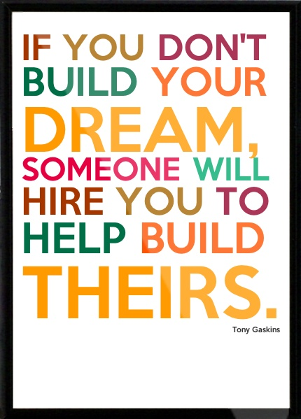 Tony Gaskins - If you don't build your dream, someone will hire you to help build theirs. Framed Quote