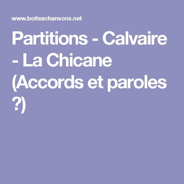 Partitions - Calvaire - La Chicane (Accords et paroles ♫)