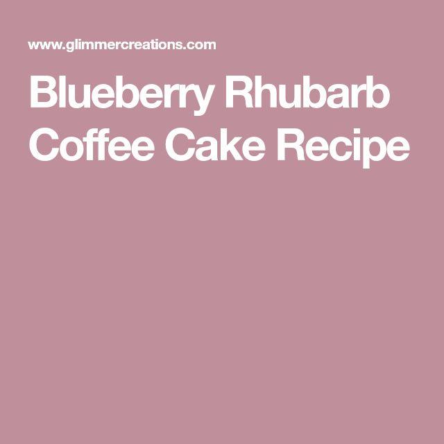 Blueberry Rhubarb Coffee Cake Recipe