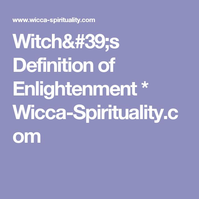 Witch's Definition of Enlightenment  *   Wicca-Spirituality.com