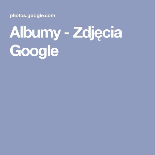 Albumy - Zdjęcia Google