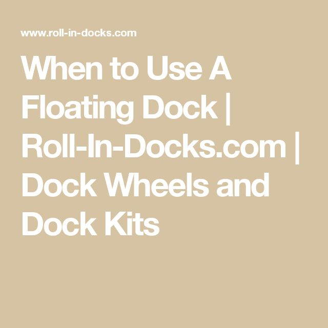 When to Use A Floating Dock | Roll-In-Docks.com | Dock Wheels and Dock Kits