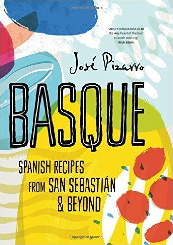 Basque: Spanish Recipes from San Sebastian & Beyond: Amazon.co.uk: Jose Pizarro: 9781784880262: Books