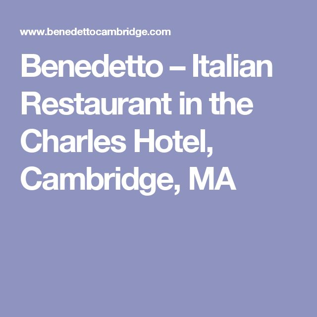 Benedetto – Italian Restaurant in the Charles Hotel, Cambridge, MA