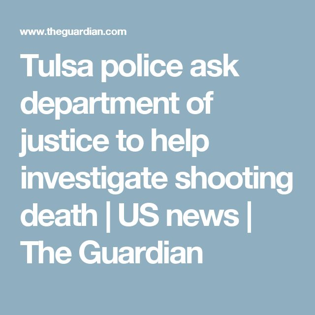 Tulsa police ask department of justice to help investigate shooting death   US news   The Guardian