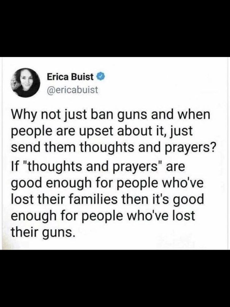 Assault weapon owners seem to feel losing their ability to use that weapon is worse than people losing their lives, their loved ones, their children, worse than the lifelong trauma mass shooting victims have to live with, how about we ban assault weapons and replace them with thoughts and prayers because apparently, gun proponents feel that's enough to ease their loss, to make them feel safe sending their kids to school again, to make them feel safe going to church or attending a concert. If…