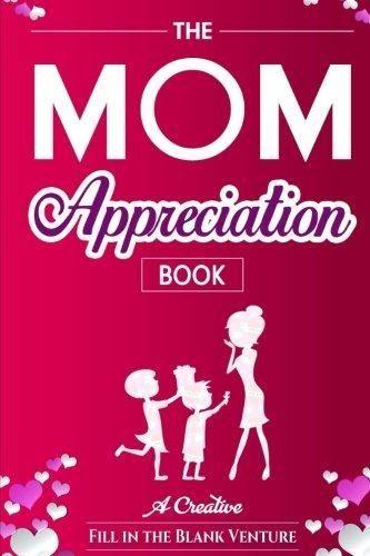 The Mom Appreciation Book A Creative Fill In Blank Venture