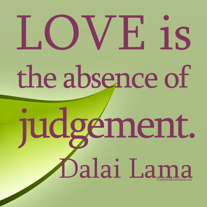 unconditional love quotes | Love is the absence of Judgement… Dalai Lama Quotes about love