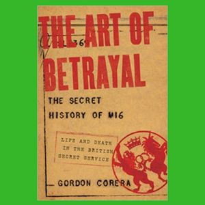 The Art of Betrayal: The Secret History of MI6: Life and Death in the British Secret Service [Book Review]