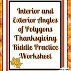 Interior and Exterior Angles of Polygons Thanksgiving Practice Riddle Worksheet  This is an 15 question practice worksheet that centers around the ...