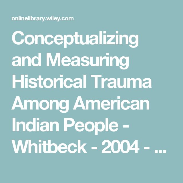 Conceptualizing and Measuring Historical Trauma Among American Indian People - Whitbeck - 2004 - American Journal of Community Psychology - Wiley Online Library
