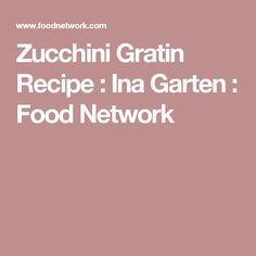 Zucchini Gratin Recipe : Ina Garten : Food Network