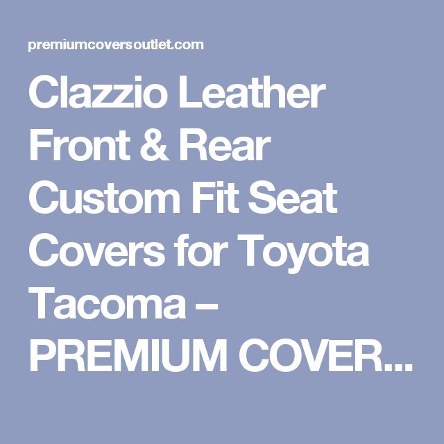 Clazzio Leather Front & Rear Custom Fit Seat Covers for Toyota Tacoma  – PREMIUM COVERS OUTLET
