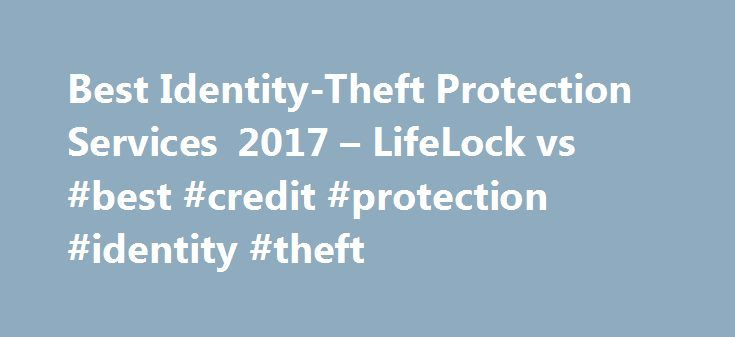 Best Identity-Theft Protection Services 2017 – LifeLock vs #best #credit #protection #identity #theft http://namibia.nef2.com/best-identity-theft-protection-services-2017-lifelock-vs-best-credit-protection-identity-theft/  # Best Identity-Theft Protection 2017 More than 17 million Americans were victims of identity theft in 2014, according to the latest figures from the Bureau of Justice Statistics. The crimes against them ranged from simple credit-card fraud, to misuse of Social Security…