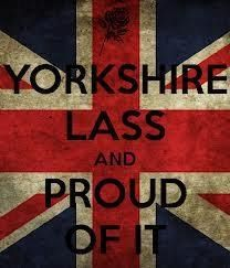 Yorkshire Lass and proud of it