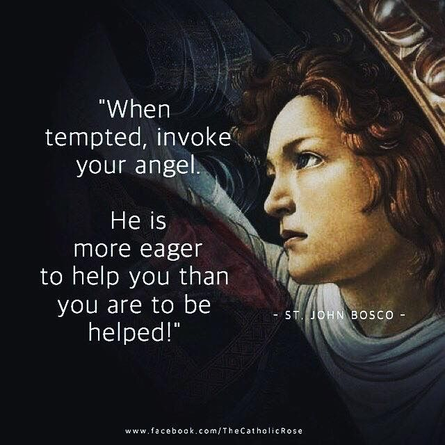 """""""When tempted, invoke your angel. He is more eager to help you than you are to be helped!"""" - Saint John Bosco"""