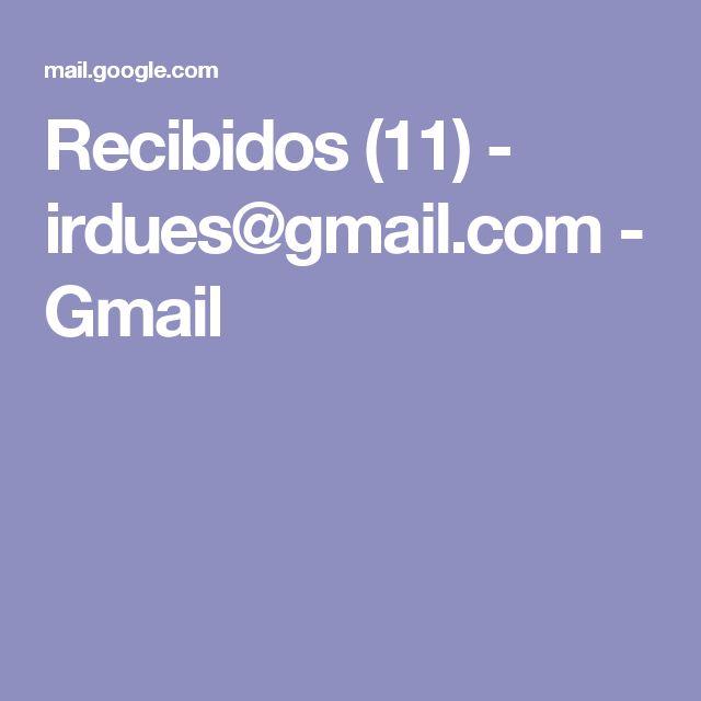 Recibidos (11) - irdues@gmail.com - Gmail