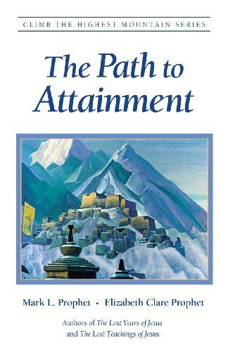 The Path to Attainment (Climb the Highest Mountain) by Elizabeth Clare Prophet. $9.96. 453 pages. Publisher: Summit University Press (November 22, 2009). Author: Mark L. Prophet