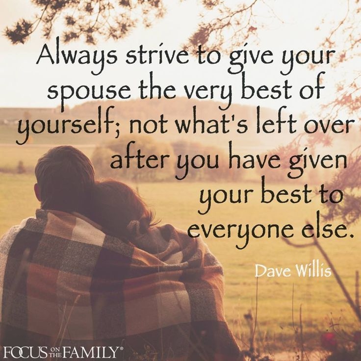 Always Strive To Give Your Spouse The Very Best Of Yourself Dave Willis Marriage Is A Precious Gift From