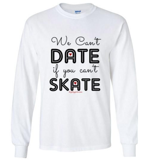 We Can't Date If You Can't Skate Long Sleeve T-Shirt (Youth & Adult Sizes)