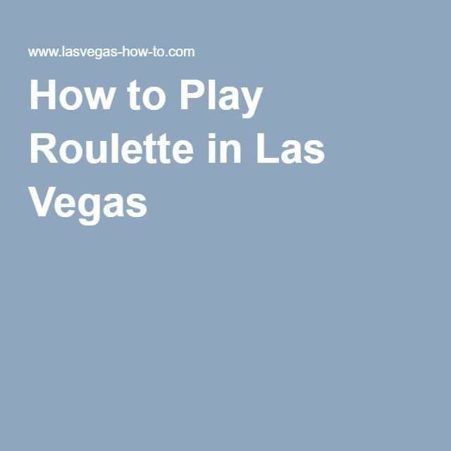 How to Play Roulette in Las Vegas