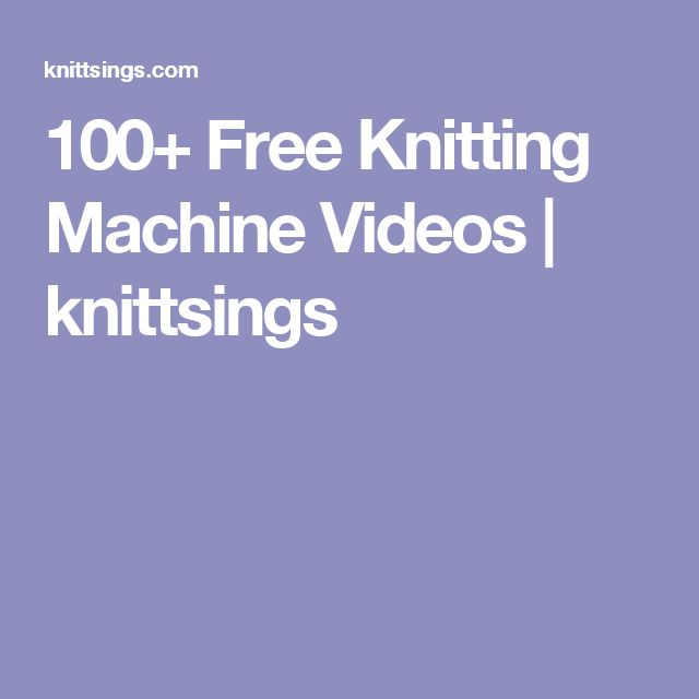 100+ Free Knitting Machine Videos | knittsings