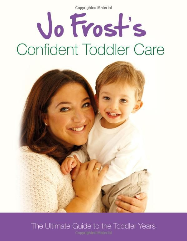 Jo Frost's Confident Toddler Care: The Ultimate Guide to The Toddler Years: Amazon.co.uk: Jo Frost: 9781409113348: Books