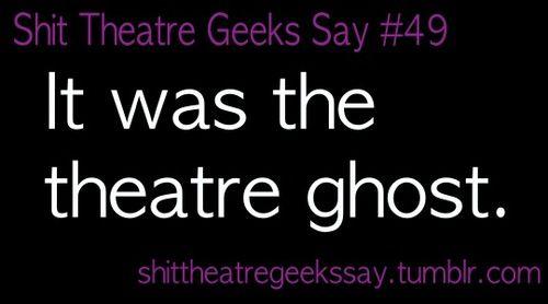 Shit Theatre Geeks Say #ohearl #kjertheatre