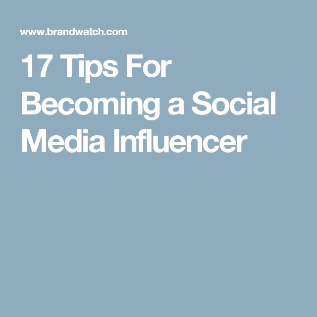 17 Tips For Becoming a Social Media Influencer