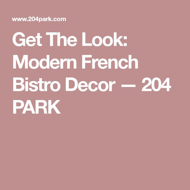 Get The Look: Modern French Bistro Decor — 204 PARK