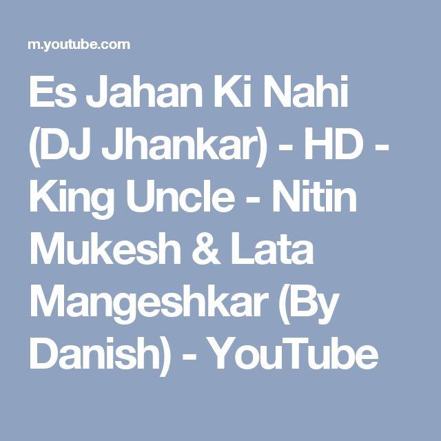 Es Jahan Ki Nahi (DJ Jhankar) - HD - King Uncle - Nitin Mukesh & Lata Mangeshkar (By Danish) - YouTube