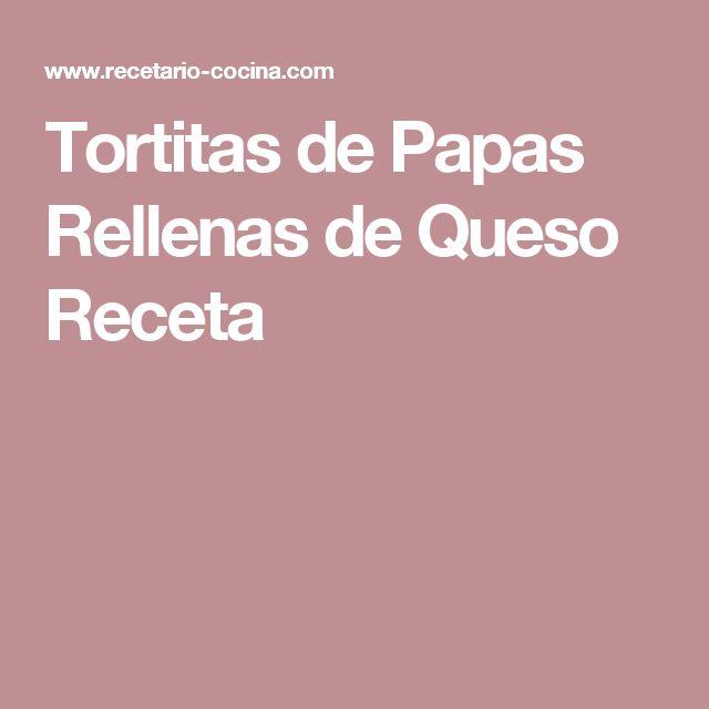 Tortitas de Papas Rellenas de Queso Receta