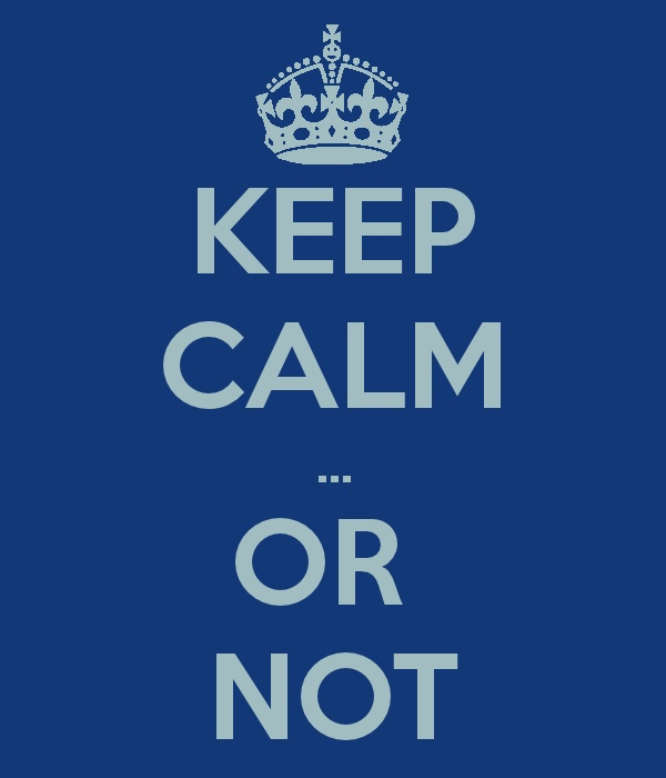 """Or NOT - I love the """"KEEP CALM..."""" Posters - I enjoy creating them"""