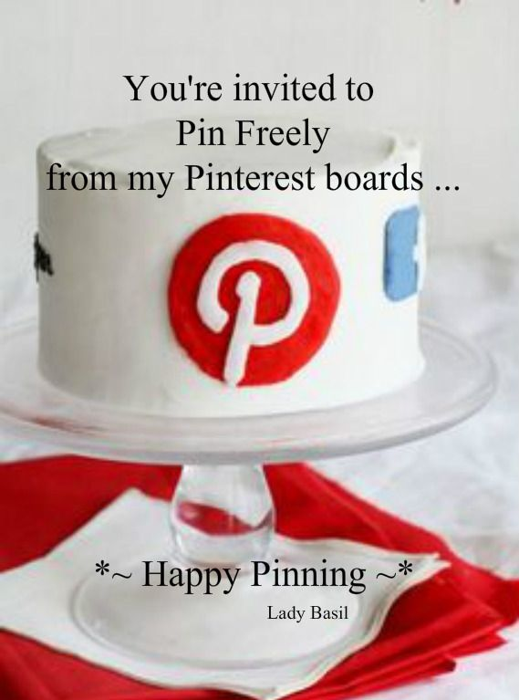My Pin Friends;You're invited to Pin Freely from my Pinterest boards ...Happy Pinning ~ Lady Basil