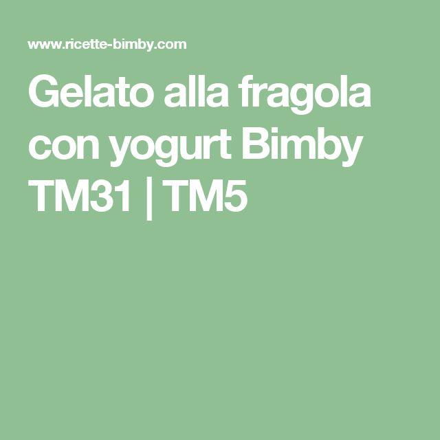 Gelato alla fragola con yogurt Bimby TM31   TM5