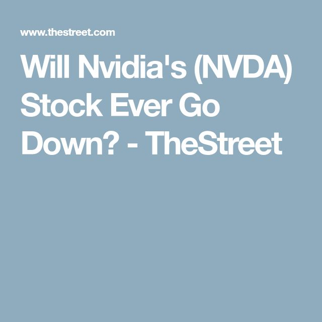 Will Nvidia's (NVDA) Stock Ever Go Down? - TheStreet