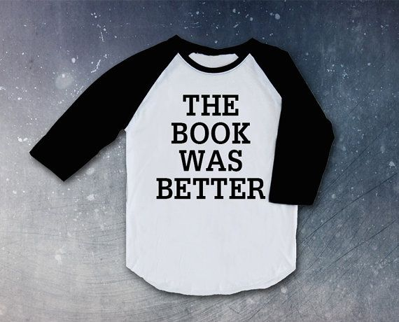 The Book was Better quote shirt Top Raglan christmas gift present movie